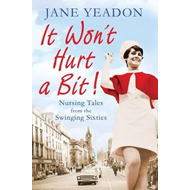 It Won't Hurt a Bit: Nursing Tales from the Swinging Sixties (BOK)