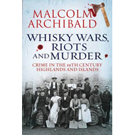 Whisky Wars, Riots and Murder - Crime in the 19th Century Hi (BOK)