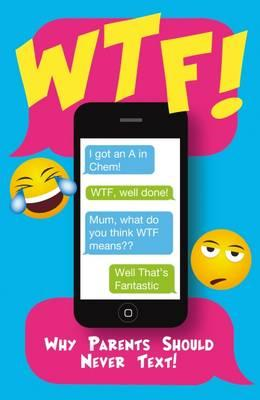 Wtf - Why Parents Should Not Text (BOK)