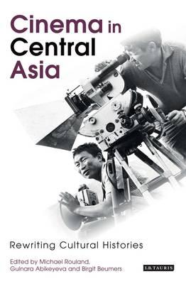 Cinema in Central Asia: Rewriting Cultural Histories (BOK)