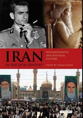 Iran in the 20th Century: Historiography and Political Culture (BOK)