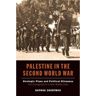 Palestine in the Second World War: Strategic Plans & Political Dilemmas - The Emergence of a New Mid (BOK)