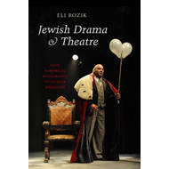 Jewish Drama & Theatre: From Rabbinical Intolerance to Secular Liberalism (BOK)