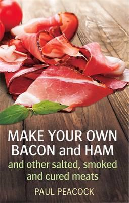 Make your own bacon and ham and other salted, smoked and cur (BOK)