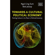 Towards a Cultural Political Economy: Putting Culture in its Place in Political Economy (BOK)