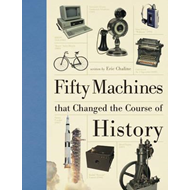 Fifty Machines That Changed the Course of History (BOK)