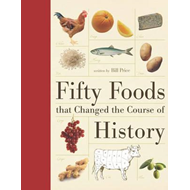 Fifty Foods That Changed the Course of History (BOK)