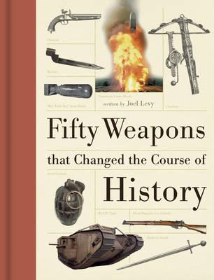 Fifty Weapons That Changed the Course of History (BOK)