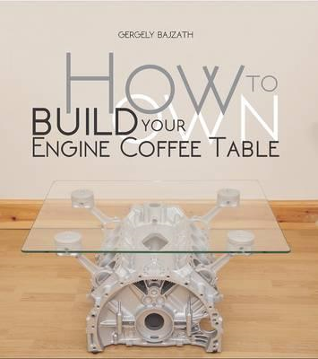 How to Build Your Own Engine Coffee Table (BOK)