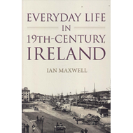Everyday Life in Nineteenth-Century Ireland (BOK)