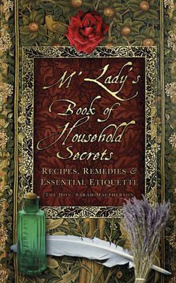 M'Lady's Book of Household Secrets: Recipies, Remedies & Essential Etiquette (BOK)