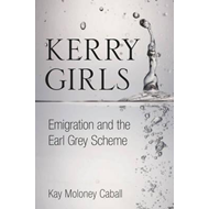The Kerry Girls: Emigration and the Earl Grey Scheme (BOK)