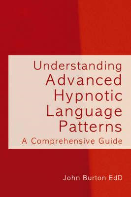 Understanding Advanced Hypnotic Language Patterns (BOK)