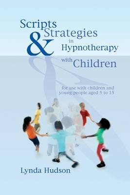 Scripts and Strategies in Hypnotherapy with Children (BOK)