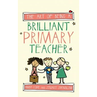 Art of Being A Brilliant Primary Teacher (BOK)