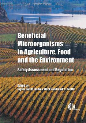 Beneficial Microorganisms in Agriculture, Food and the Environment: Safety Assessment and Regulation (BOK)