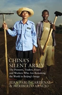 China's Silent Army: The Pioneers, Traders, Fixers and Workers Who are Remaking the World in Beijing (BOK)