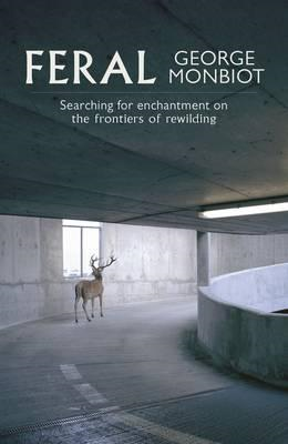 Feral: Searching for Enchantment on the Frontiers of Rewilding (BOK)