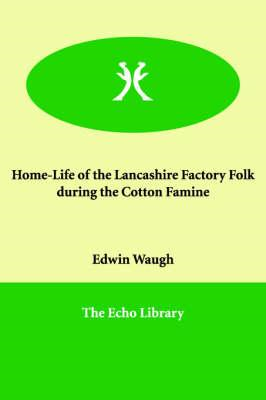 Home-Life of the Lancashire Factory Folk During the Cotton F (BOK)