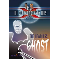Extraordinary Files: The Headless Ghost (BOK)