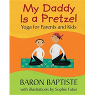 My Daddy is a Pretzel: Yoga for Parents and Kids (BOK)