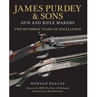 James Purdey & Sons: Gun & Rifle Makers: Two Hundred Years of Excellence (BOK)