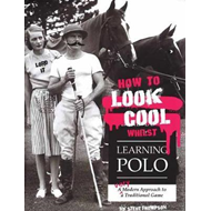 How to Look Cool Whilst Learning Polo: A Very Modern Approac (BOK)