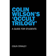 Colin Wilson's 'occult Trilogy': a Guide for Students (BOK)