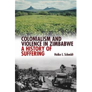 Colonialism and Violence in Zimbabwe: A History of Suffering (BOK)