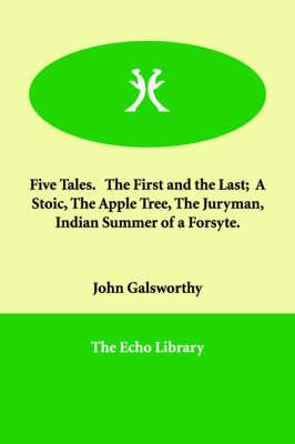 Five Tales. the First and the Last; A Stoic, the Apple Tree, (BOK)