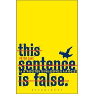 This Sentence is False: An Introduction to Philosophical Paradoxes (BOK)