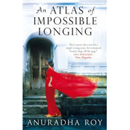 Atlas of Impossible Longing (BOK)