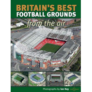 Britain's Best Football Grounds from the Air (BOK)