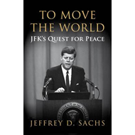 To Move The World: JFK's Quest for Peace (BOK)