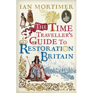 Time Traveller's Guide to Restoration Britain (BOK)