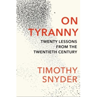 On Tyranny: Twenty Lessons from the Twentieth Century (BOK)