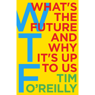 WTF?: What's the Future and Why It's Up to Us (BOK)
