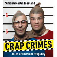 Crap Crimes: Tales of Criminal Stupidity (BOK)