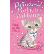Princess Katie's Kittens: Pixie at the Palace (BOK)