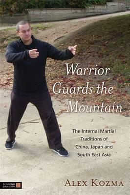 Warrior Guards the Mountain: The Internal Martial Traditions of China, Japan and South East Asia (BOK)