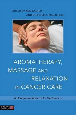 Aromatherapy, Massage and Relaxation in Cancer Care (BOK)