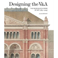 Designing the V&A: The Museum as a Work of Art (1857-1909) (BOK)