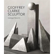 Geoffrey Clarke Sculptor: A Catalogue Raisonne (BOK)