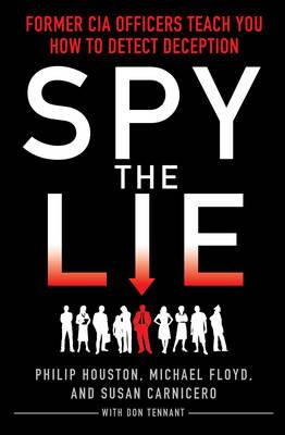 Spy the Lie: Former CIA Officers Teach You How to Detect Deception (BOK)