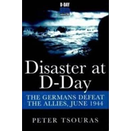Disaster at D-Day: The Germans Defeat the Allies, June 1944 (BOK)