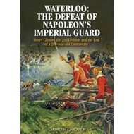 Waterloo: The Deafeat of Napoleon's Imperial Guard (BOK)