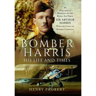 Bomber Harris: His Life and Times (BOK)