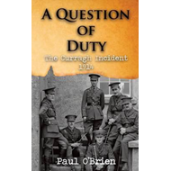 A Question of Duty: The Curragh Incident 1914 (BOK)