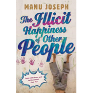 The Illicit Happiness of Other People: A Darkly Comic Novel Set in Modern India (BOK)