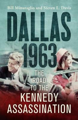 Dallas: 1963: The Road to the Kennedy Assassination (BOK)